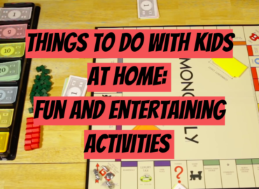 Things to Do With Kids At Home: Fun and Entertaining Activities